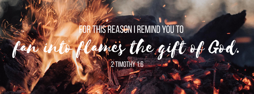 fan into flames 2 Timothy 1:6
